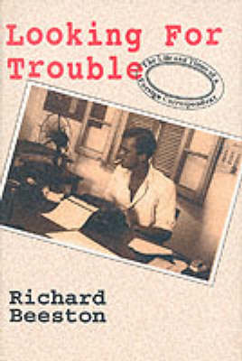 Looking for Trouble: Life and Times of a Foreign Correspondent