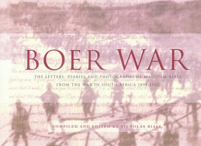 The Boer War: The Letters, Diaries and Photographs of Malcolm Riall from the War in South Africa, 1899-1902