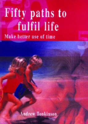 Fifty Paths to Fulfill Life: Make Better Use of Time