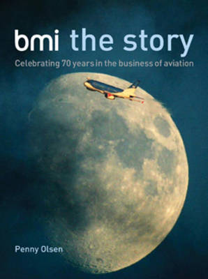 BMI the Story: Celebrating 70 Years in the Business of Aviation
