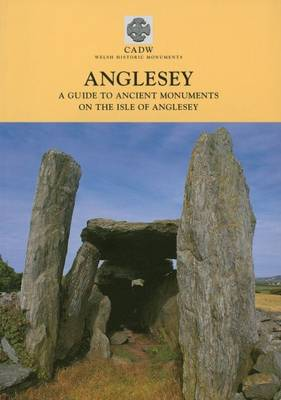 Anglesey: A Guide to the Ancient Monuments on the Isle of Anglesey