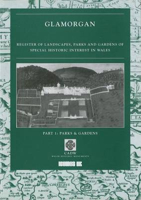 Register of Landscapes, Parks and Gardens of Special Historic Interest in Wales: Pt. 1: Parks and Gardens - Glamorgan