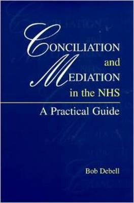 Conciliation and Mediation in the NHS: A Practical Guide