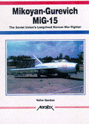 Mikoyan-Gurevich MiG-15: The Soviet Union's Long-lived Korean War Fighter