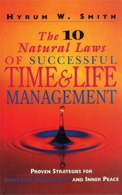 The 10 Natural Laws of Successful Time and Life Management: Proven Strategies for Increased Productivity and Inner Peace