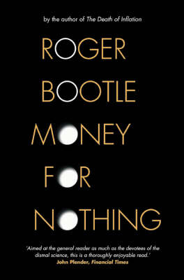 Money for Nothing: Real Wealth, Fantasy Finance and the Economy of the Future