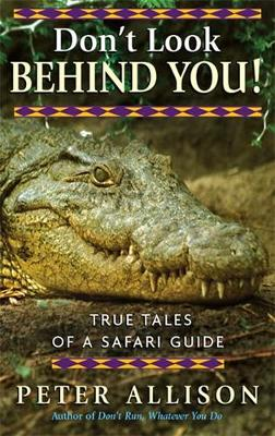 Don't Look Behind You!: True Tales of a Safari Guide