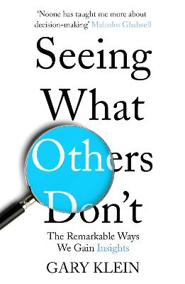 Seeing What Others Don't: The Remarkable Ways We Gain Insights