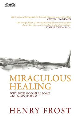 Miraculous Healing: Why does God heal some and not others?