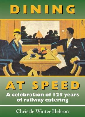 Dining at Speed: A Celebration of 125 Years of Railway Catering