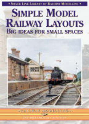 Simple Model Railway Layouts: Big Ideas for Small Spaces