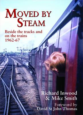 Moved By Steam: Beside the Tracks and on the Trains, 1962-67