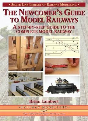 The Newcomer's Guide to Model Railways: A Step-by-step Guide to the Complete Layout