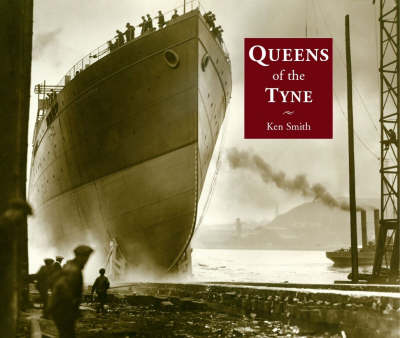 Queens of the Tyne: The River's Great Liners 1888-1973