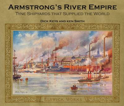 Armstrong's River Empire: Tyne Shipyards That Supplied the World