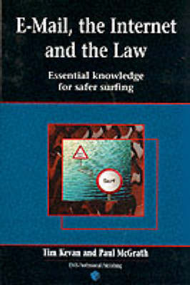 E-mail, the Internet and the Law: Essential Guide to Safer Surfing