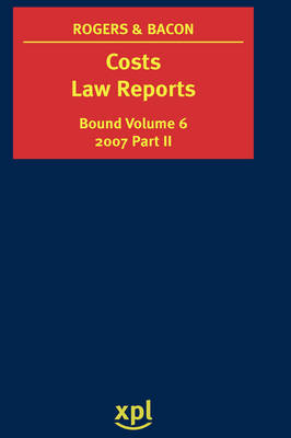 Costs Law Reports 2007 (Bound Volume 6) - Vol. II