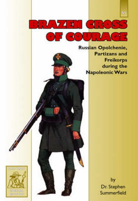 Brazen Cross of Courage: Russian Opolchenie, Partizans and Freikorps During the Napoleonic Wars