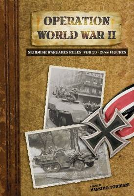 Operation World War II: Skirmish Wargame Rules for 20-28mm Figures