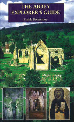 The Abbey Explorer's Guide: A Guide to Abbeys and Other Religious Houses