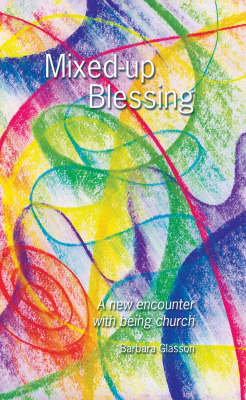 Mixed-up Blessing: A New Encounter with Being Church