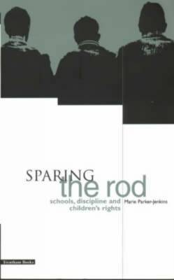Sparing the Rod: Schools, Discipline and Children's Rights