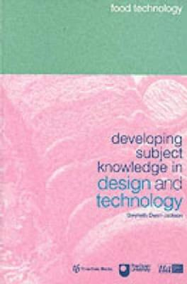 Developing Subject Knowledge in Design and Technology: Food Technology