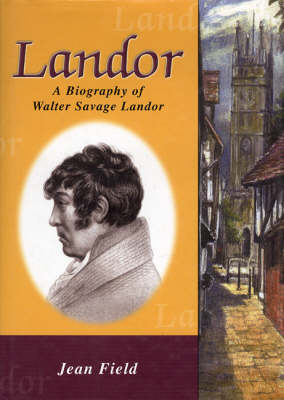 Landor: A Biography of Walter Savage Landor (1775-1864) Together with Selections from His Poetry and Prose