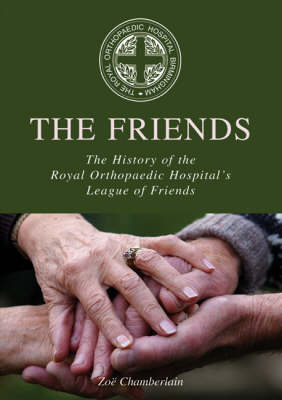 The Friends: The History of the Royal Orthopaedic Hospital's League of Friends