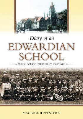 Diary of an Edwardian School: Slade School the First 100 Years