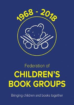 50 Years of the Federation of Children's Book Groups: 1968-2018