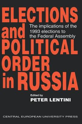 Elections and Political Order in Russia: The Implications of the 1993 Elections to the Federal Assembly