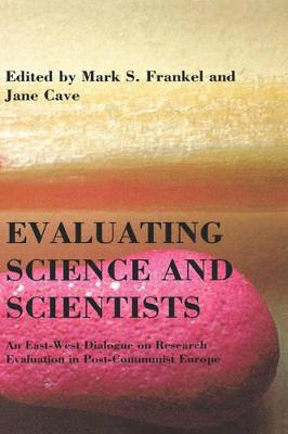 Evaluating Science and Scientists: An East-West Dialogue on Research Evaluation in Post-communist Europe