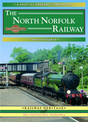 The North Norfolk Railway: A Nostalgic Trip Along the Whole Route from South Lynn to Cromer