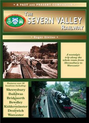 The Severn Valley Railway: The Whole Route from Shrewsbury to Worcester