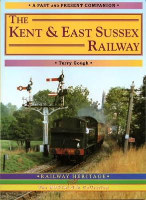 The Kent and East Sussex Railway: A Nostalgic Journey Along the Whole Route from Headcorn to Robertsbridge