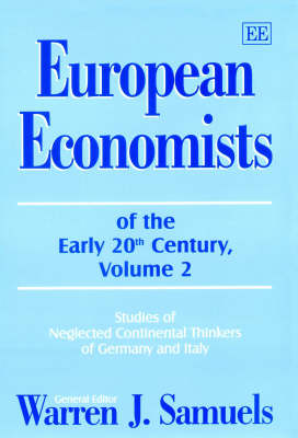 European Economists of the Early 20th Century, Volume 2: Studies of Neglected Continental Thinkers of Germany and Italy