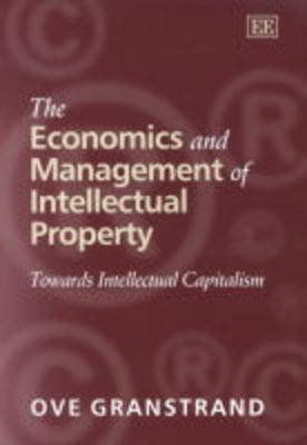 The Economics and Management of Intellectual Property: Towards Intellectual Capitalism