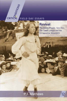 Revival: The Abbey Theatre, Sinn Fein, the Gaelic League and the Co-operative Movement