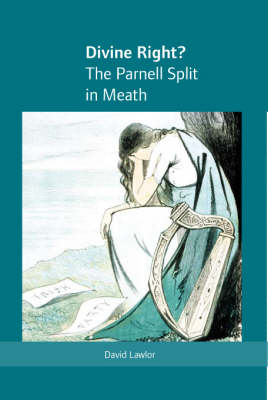 Divine Right? the Parnell Split in Meath