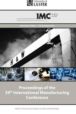 Proceedings of the 29th International Manufacturing Conference: IMC29 Celebrating Excellence in Manufacture