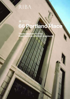 66 Portland Place: The Headquarters of the Royal Institute of British Architects