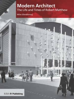 Modern Architect: The Life and Times of Robert Matthew