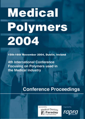 Medical Polymers: 4th International Conference Focusing on Polymers Used in the Medical Industry: 2004