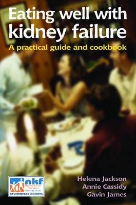 Eating Well with Kidney Failure: A Practical Guide and Cookbook