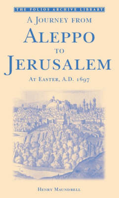 A Journey from Aleppo to Jerusalem at Easter, A.D. 1697