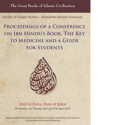 Proceedings of a Conference on IBN Hindu's Book, the Key to Medicine and a Guide for Students