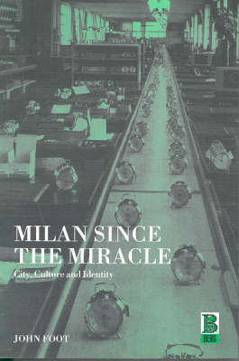Milan Since the Miracle: City, Culture and Identity