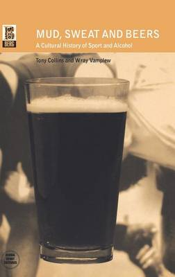 Mud, Sweat and Beers: A Cultural History of Sport and Alcohol: v. 2