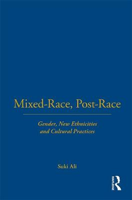 Mixed-Race, Post-Race: Gender, New Ethnicities, and Cultural Practices